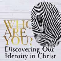 Who are you? Discovering your identity in Christ.