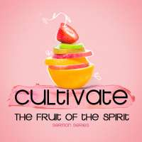 Cultivate: Fruit of the Spirit