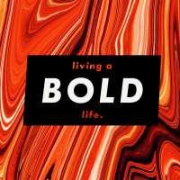 Living a BOLD! life