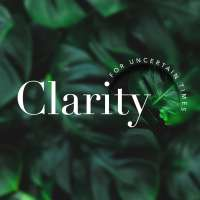 Clarity - for uncertain times