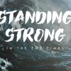 Standing Strong in the End Times